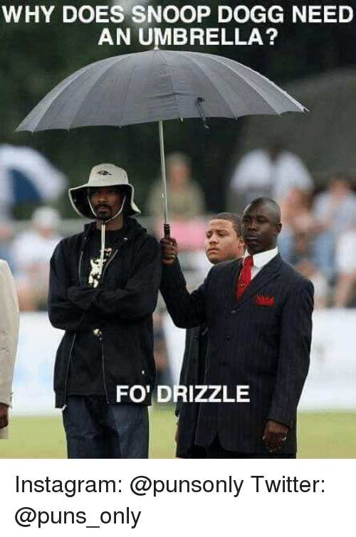 Snoop Dogge: WHY DOES SNOOP DOGG NEED  AN UMBRELLA?  FO' DRIZZLE Instagram: @punsonly Twitter: @puns_only