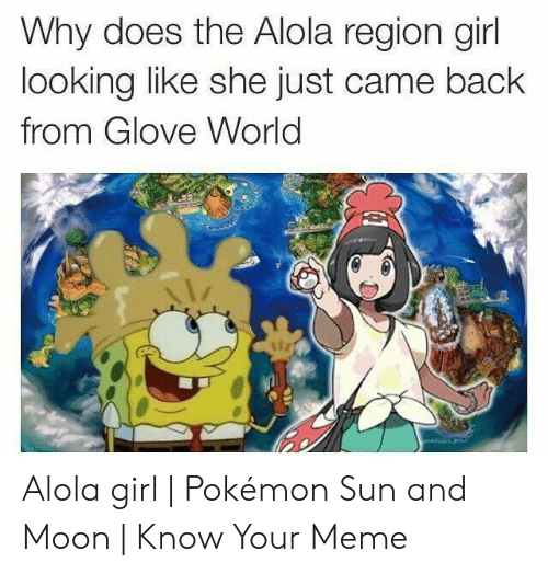 Alola Pokemon: Why does the Alola region girl  looking like she just came back  from Glove World Alola girl | Pokémon Sun and Moon | Know Your Meme