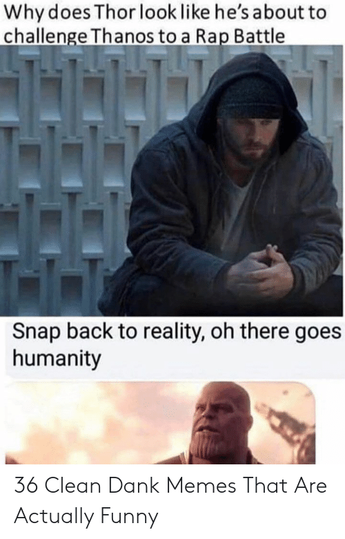 Clean Dank: Why does Thor look like he's about to  challenge Thanos to a Rap Battle  Snap back to reality, oh there goes  humanity 36 Clean Dank Memes That Are Actually Funny