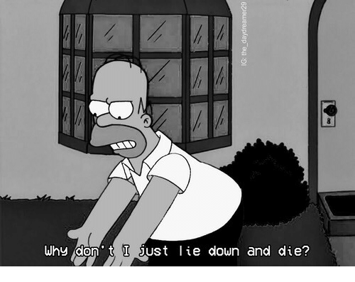 Down, Don, and Why: Why don t I just ie down and die?