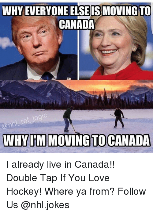Moving To Canada: WHY EVERYONE MOVING TO  ELSEISMO  CANADA  WHY IM MOVING TO CANADA I already live in Canada!! Double Tap If You Love Hockey! Where ya from? Follow Us @nhl.jokes