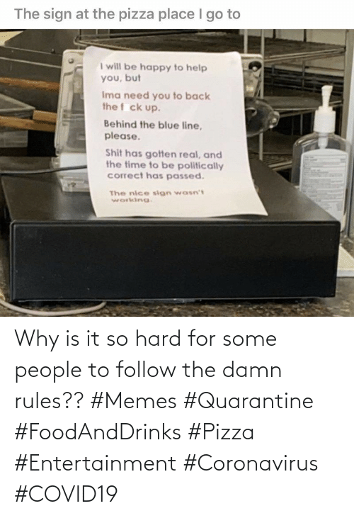 So Hard: Why is it so hard for some people to follow the damn rules?? #Memes #Quarantine #FoodAndDrinks #Pizza #Entertainment #Coronavirus #COVID19