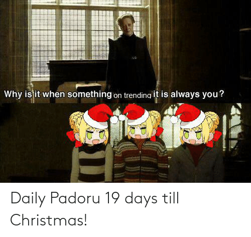 Anime, Christmas, and Why: Why is it when something on trending it is always you? Daily Padoru 19 days till Christmas!