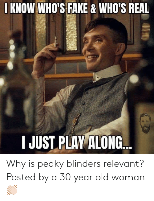 Old woman: Why is peaky blinders relevant? Posted by a 30 year old woman 👏🏻