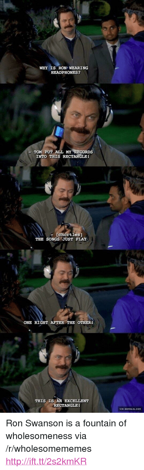 """Ron Swanson: WHY IS RON WEARING  HEADPHONES?  PUT ALL MY RECORDS  INTO THIS RECTANGLE  chortles]  THE SONGS JUST PLAY  ONE RIGHT AFTER THE OTHER  THIS IS AN EXCELLENT  RECTANGLE!  VIA DAMNL ◇L.OOM <p>Ron Swanson is a fountain of wholesomeness via /r/wholesomememes <a href=""""http://ift.tt/2s2kmKR"""">http://ift.tt/2s2kmKR</a></p>"""