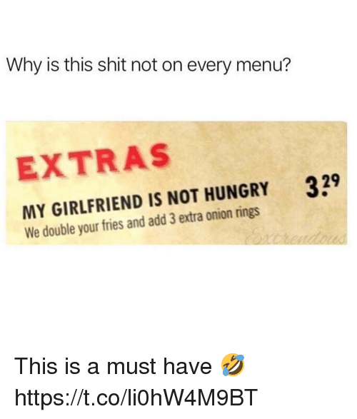 Hungry, Shit, and Onion: Why is this shit not on every menu?  EXTRAS  339  MY GIRLFRIEND IS NOT HUNGRY  We double your fries and add 3 extra onion rings This is a must have 🤣 https://t.co/li0hW4M9BT