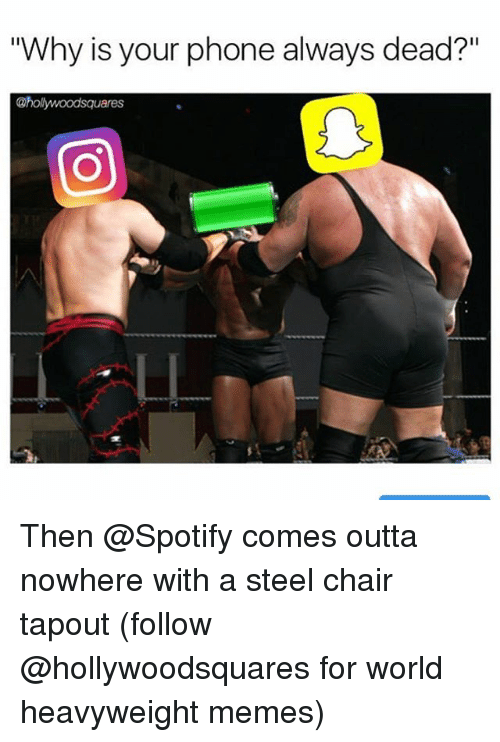 """Outta Nowhere: """"Why is your phone always dead?""""  @hollywoodsquares Then @Spotify comes outta nowhere with a steel chair tapout (follow @hollywoodsquares for world heavyweight memes)"""