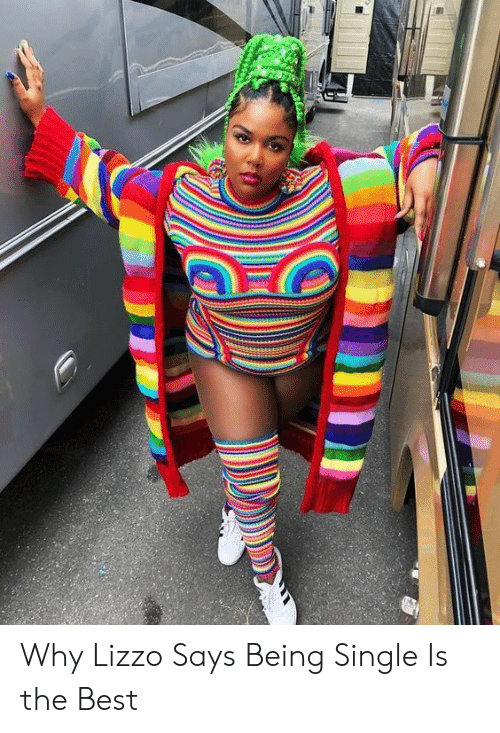 Being Single: Why Lizzo Says Being Single Is the Best