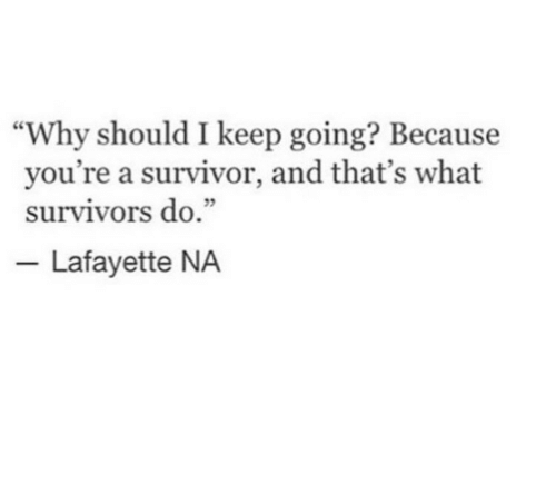 """Survivor: """"Why should I keep going? Because  you're a survivor, and that's what  survivors do.""""  5  Lafayette NA"""