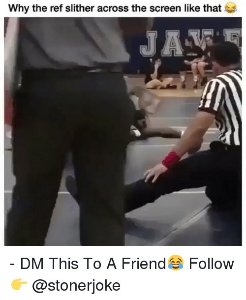 Memes, The Ref, and 🤖: Why the ref slither across the screen like that  JA - DM This To A Friend😂 Follow 👉 @stonerjoke