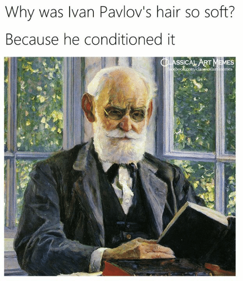 ivan: Why was Ivan Pavlov's hair so soft?  Because he conditioned it  CLASSICAL ART MEMES  cebook.com/classicalartmemes