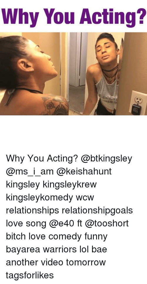 e40: Why You Acting?  rnighor Why You Acting? @btkingsley @ms_i_am @keishahunt kingsley kingsleykrew kingsleykomedy wcw relationships relationshipgoals love song @e40 ft @tooshort bitch love comedy funny bayarea warriors lol bae another video tomorrow tagsforlikes
