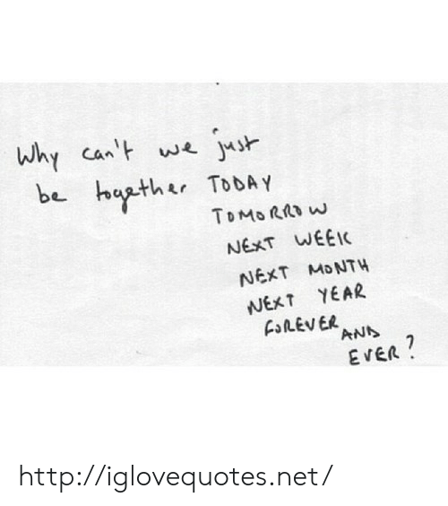Wee, Http, and Net: whycawe joh  be baather TobAY  NEXT WEE  NEXT MDNTH  NEXT YEAR  ANS  EVER http://iglovequotes.net/