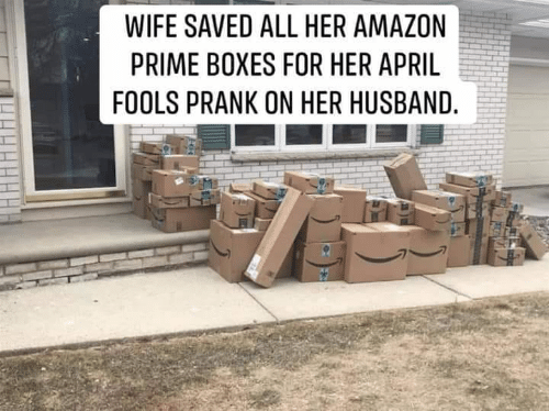 April Fools: WIFE SAVED ALL HER AMAZON  PRIME BOXES FOR HER APRIL  FOOLS PRANK ON HER HUSBAND.