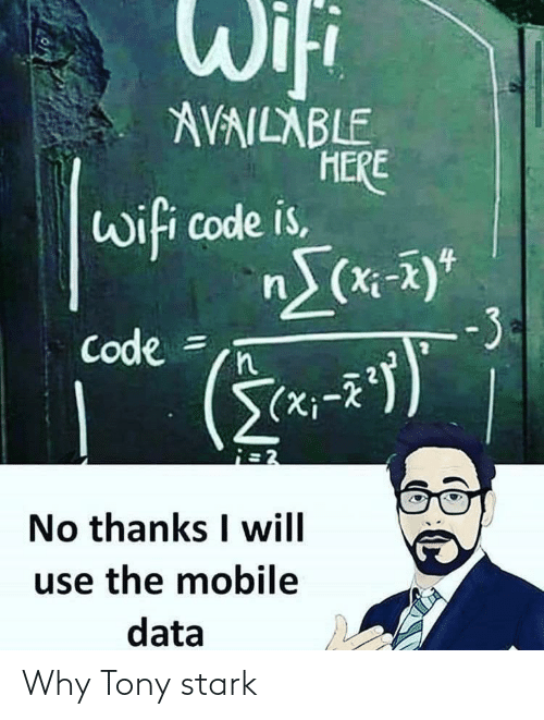 X X: Wifi  AVAILABLE  HERE  wifi code is,  nS(x-5)*  -3  Code =  (X;-X  No thanks I will  use the mobile  data Why Tony stark