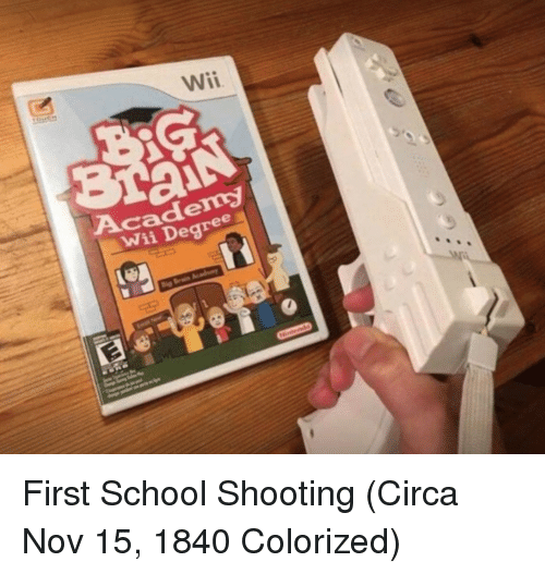 school shooting: Wii  Academy  Wii Degree First School Shooting (Circa Nov 15, 1840 Colorized)