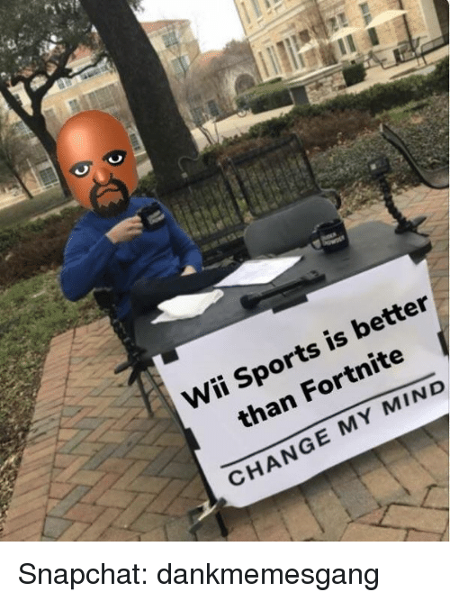 Snapchat, Sports, and Change: Wii Sports is better  than Fortnite  CHANGE MY MIND Snapchat: dankmemesgang