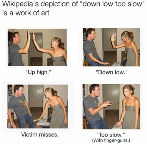 """Up High: Wikipedia's depiction of """"down low too slow""""  is a work of art  """"Up high.""""  """"Down low.""""  """"Too slow  (With finger-guns.)  Victim misses."""