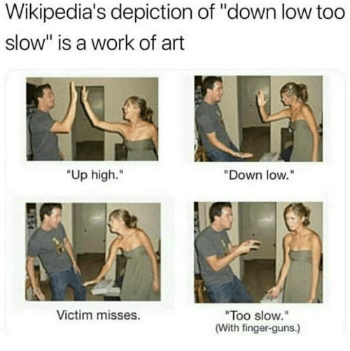 """Up High: Wikipedia's depiction of """"down low too  slow"""" is a work of art  """"Up high.""""  Down low.""""  Too slow.""""  (With finger-guns.)  Victim misses."""