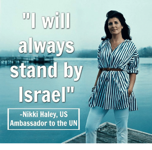 "Memes, Israel, and 🤖: "" will  always  stand by  Israel""  -Nikki Haley, US  Ambassador to the UN"