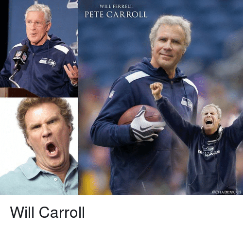 Memes, Pete Carroll, and Will Ferrell: WILL FERRELL  PETE CARROLL  OCHA DLA KRIS Will Carroll