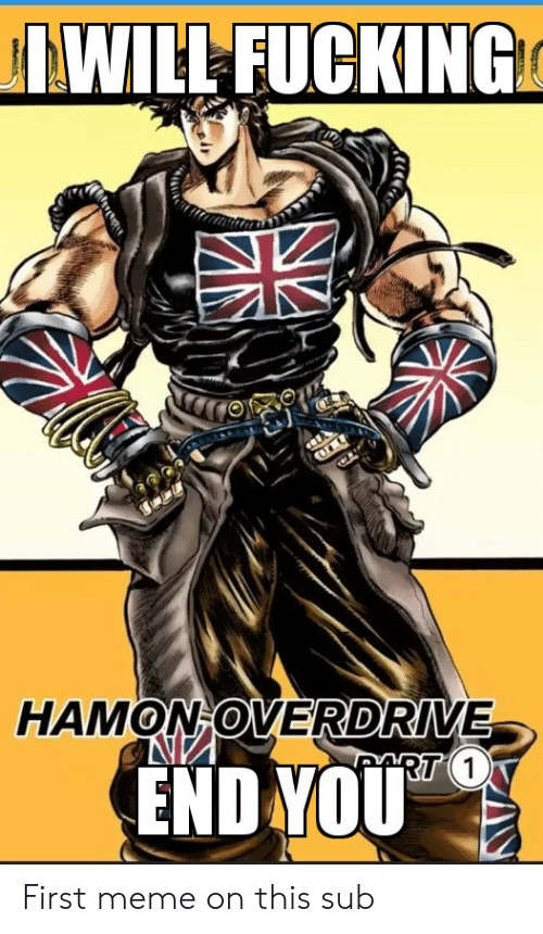 Fucking, Meme, and Pan: WILL FUCKING  HAMON OVERDRIVE  RT 1  END YOU  PAN First meme on this sub