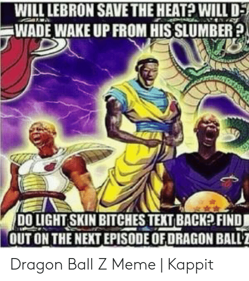 Dragon Ball Z Meme: WILL LEBRON SAVE THE HEAT? WILLD  WADE WAKE UP FROM HISSLUMBER  DO LIGHT SKIN BITCHES TEXTBACK? FIND  OUT ON THE NEXT EPISODE OFDRAGON BALLZ Dragon Ball Z Meme   Kappit
