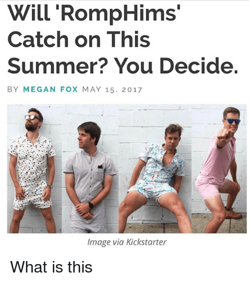 Megan Fox: Will RompHims'  Catch on This  Summer? You Decide.  BY MEGAN FOX MAY 15, 2017  Image via Kickstarter What is this