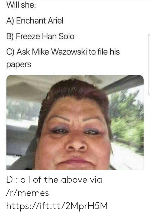 Han Solo: Will she:  A) Enchant Ariel  B) Freeze Han Solo  C) Ask Mike Wazowski to file his  papers D : all of the above via /r/memes https://ift.tt/2MprH5M