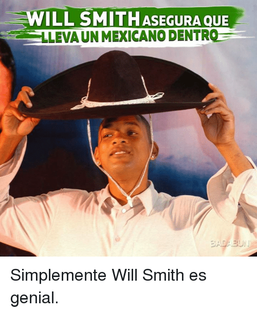 Mexicano: WILL SMITHASEGURA QUE  LEVA UN MEXICANO DENTROS Simplemente Will Smith es genial.