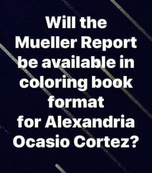 Memes, Book, and 🤖: Will the  Mueller Report  be available in  coloring book  format  for Alexandria  Ocasio Cortez?