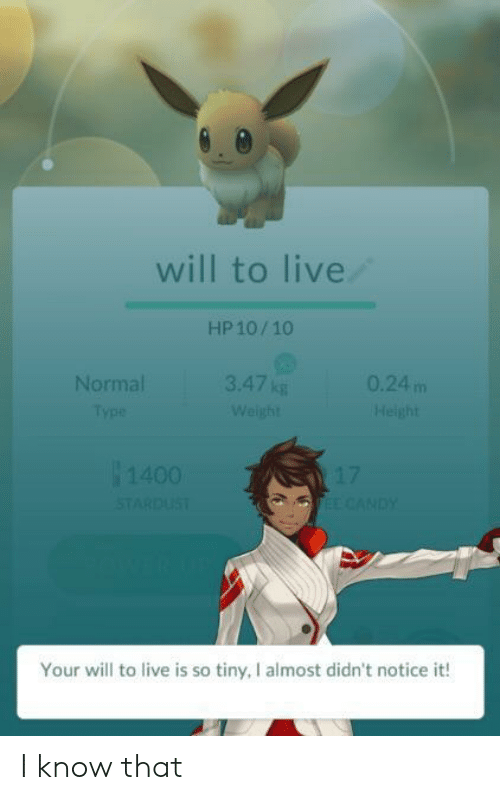 Live, Tiny, and Will: will to live  HP 10/10  Normal  3.47 kg  0.24 m  Your will to live is so tiny, I almost didn't notice it! I know that