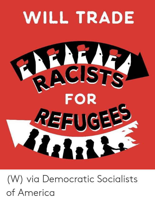 America, Via, and Will: WILL TRADE  RACISTS  FOR  REFUGEE (W) via Democratic Socialists of America