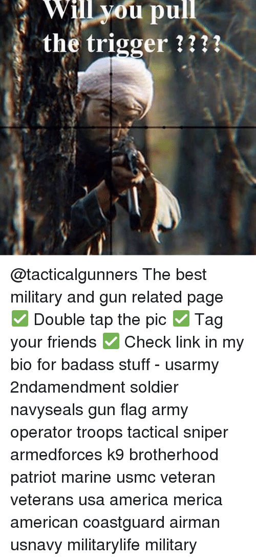 Triggere: Will vou pull  the trigger ? @tacticalgunners The best military and gun related page ✅ Double tap the pic ✅ Tag your friends ✅ Check link in my bio for badass stuff - usarmy 2ndamendment soldier navyseals gun flag army operator troops tactical sniper armedforces k9 brotherhood patriot marine usmc veteran veterans usa america merica american coastguard airman usnavy militarylife military