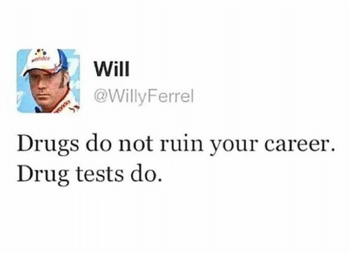 Drugs, Memes, and Drug: Will  @WillyFerrel  nder  Drugs do not ruin your career  Drug tests do.