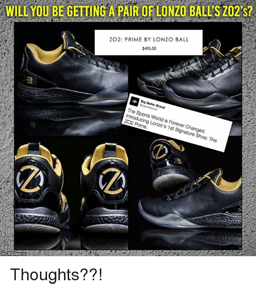 Inting: WILL YOU BE GETTING A PAIR OFLONZO BALLS Z02's?  ZO2: PRIME BY LONZO BALL  $495.00  The Sports World is Int  ZO2 Forever Prime  o's Changed.  Shoe: The  @CBS Sports Thoughts??!