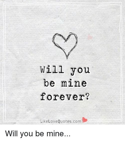 love quote: Will you  be mine  forever?  Like Love Quotes.com Will you be mine...