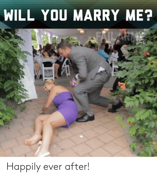 Happily Ever After: WILL YOU MARRY ME? Happily ever after!