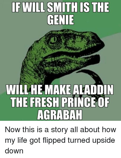 Agrabah, Aladdin, and Fresh: WILLHE MAKE ALADDIN  THE FRESH PRINCE OF  AGRABAH Now this is a story all about how my life got flipped turned upside down