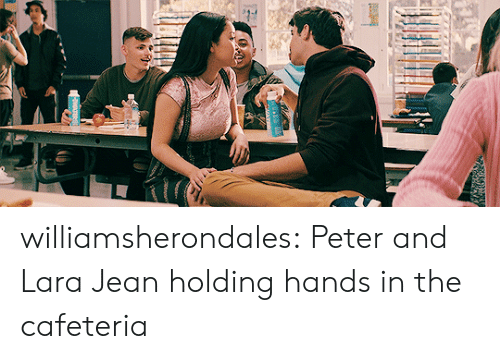 cafeteria: williamsherondales:  Peter and Lara Jean holding hands in the cafeteria