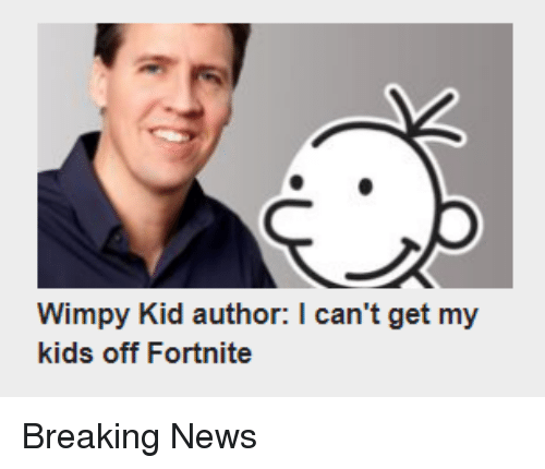 Funny, News, and Breaking News: Wimpy Kid author: I can't get my  kids off Fortnite