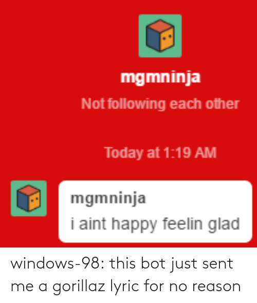 no reason: windows-98:  this bot just sent me a gorillaz lyric for no reason