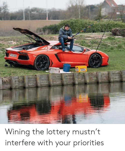 Lottery: Wining the lottery mustn't interfere with your priorities