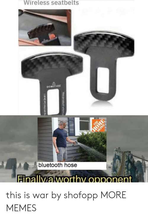wireless: Wireless seatbelts  DONOT USE  THE  HOME  DEPOT  bluetooth hose  Finallyaworthy opponent  th product wh  g am the Car Se at this is war by shofopp MORE MEMES