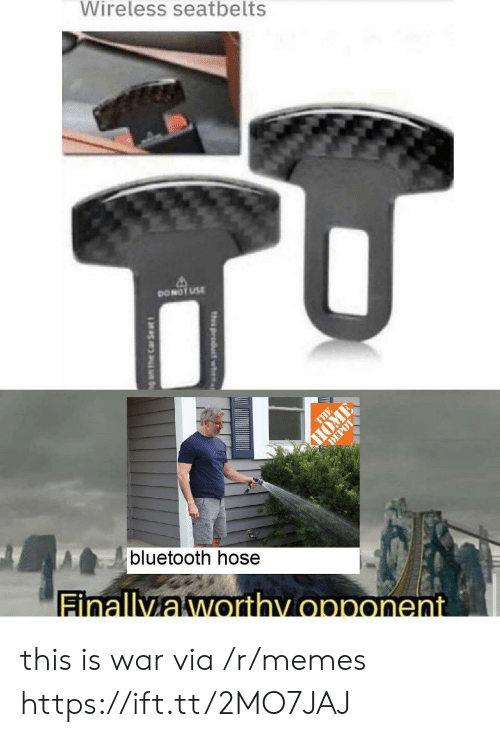 wireless: Wireless seatbelts  DONOT USE  THE  HOME  DEPOT  bluetooth hose  Finallyaworthy opponent  th product wh  g am the Car Se at this is war via /r/memes https://ift.tt/2MO7JAJ