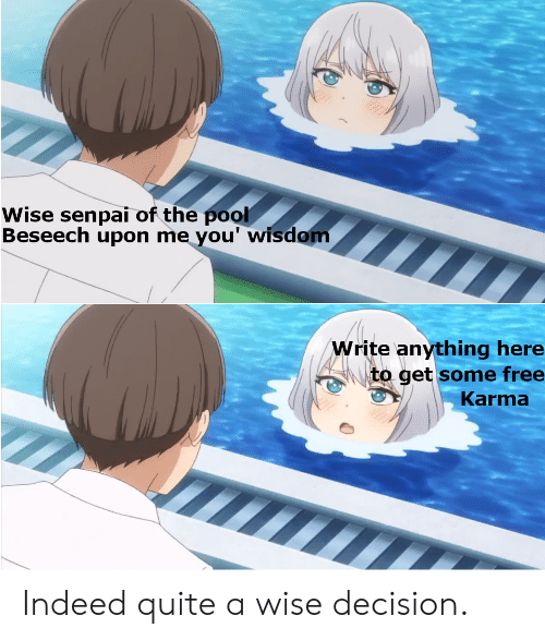 Anime, Free, and Indeed: Wise senpai of the pool  Beseech upon me you' wisdom  Write anything here  to get some free  Karma Indeed quite a wise decision.