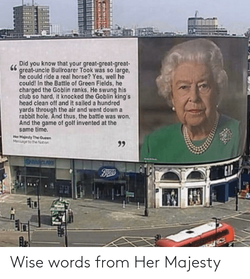 Wise Words: Wise words from Her Majesty