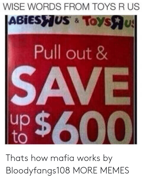 Dank, Memes, and Target: WISE WORDS FROM TOYS R US  Pull out 8  SAVE  up  to Thats how mafia works by Bloodyfangs108 MORE MEMES