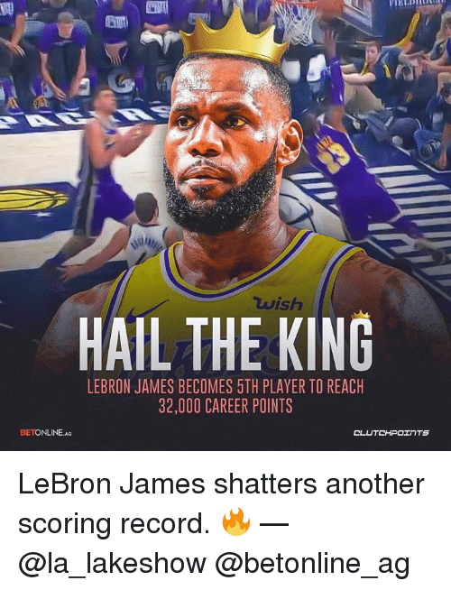 LeBron James, Lebron, and Record: wish  HAIL THE KING  LEBRON JAMES BECOMES 5TH PLAYER TO REACH  32,000 CAREER POINTS  BETONLINE.AG  TS LeBron James shatters another scoring record. 🔥 — @la_lakeshow @betonline_ag