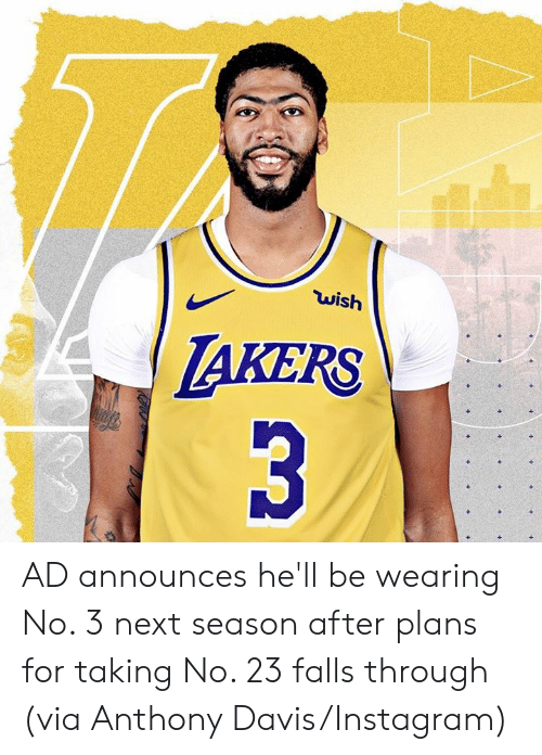 davis: wish  LAKERS  3 AD announces he'll be wearing No. 3 next season after plans for taking No. 23 falls through  (via Anthony Davis/Instagram)